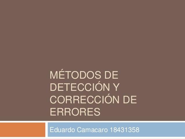 MÉTODOS DEDETECCIÓN YCORRECCIÓN DEERRORESEduardo Camacaro 18431358
