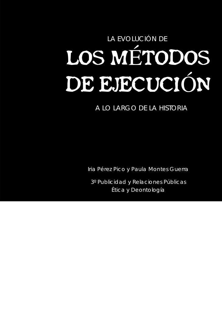LA EVOLUCIÓN DELOS MÉTODOSDE EJECUCIÓN   A LO LARGO DE LA HISTORIA Iria Pérez Pico y Paula Montes Guerra  3º Publicidad y ...