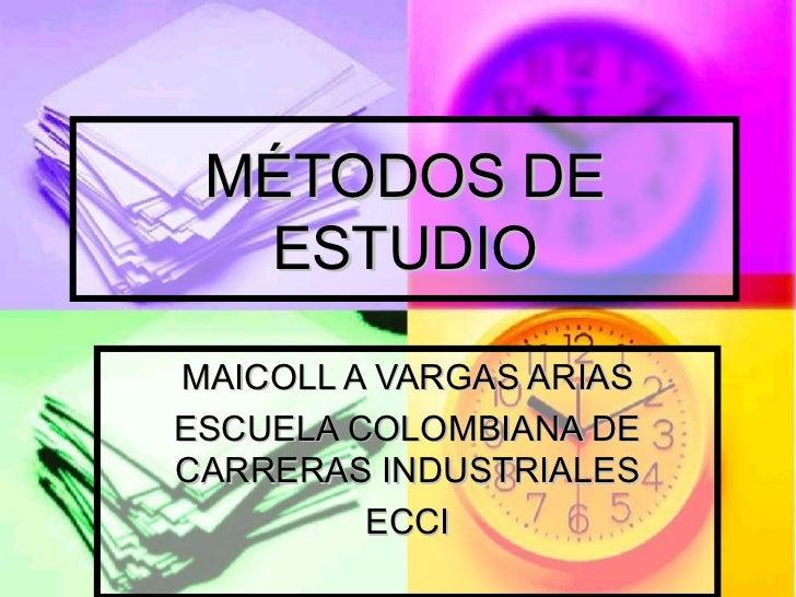 MÉTODOS DE ESTUDIO MAICOLL A VARGAS ARIAS ESCUELA COLOMBIANA DE CARRERAS INDUSTRIALES ECCI