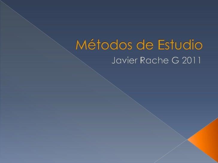 Métodos de Estudio<br />Javier Rache G 2011<br />