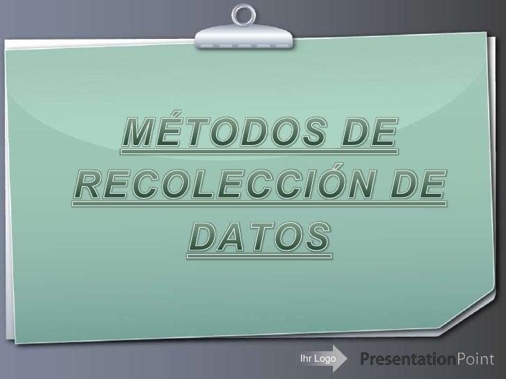 MÉTODOS DE RECOLECCIÓN DE DATOS<br />
