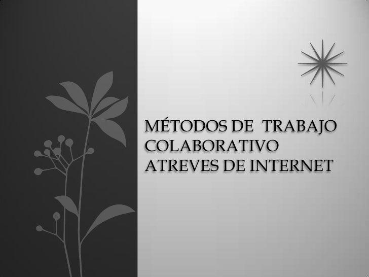 MÉTODOS DE TRABAJOCOLABORATIVOATREVES DE INTERNET