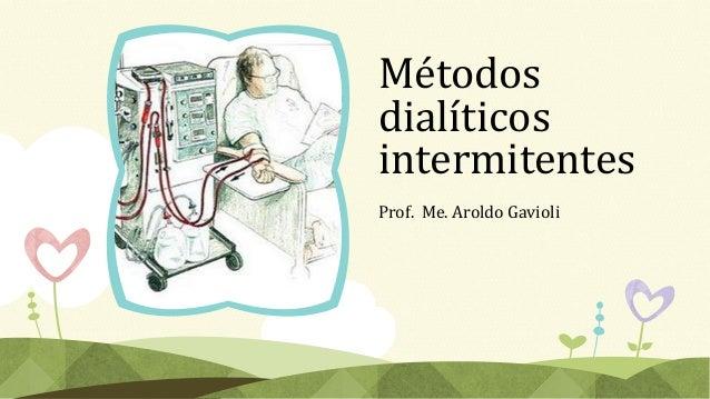 Métodos dialíticos intermitentes Prof. Me. Aroldo Gavioli