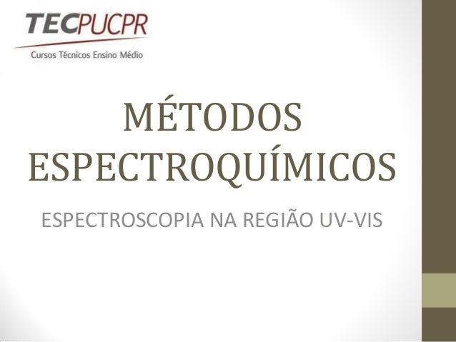 MÉTODOS ESPECTROQUÍMICOS ESPECTROSCOPIA NA REGIÃO UV-VIS