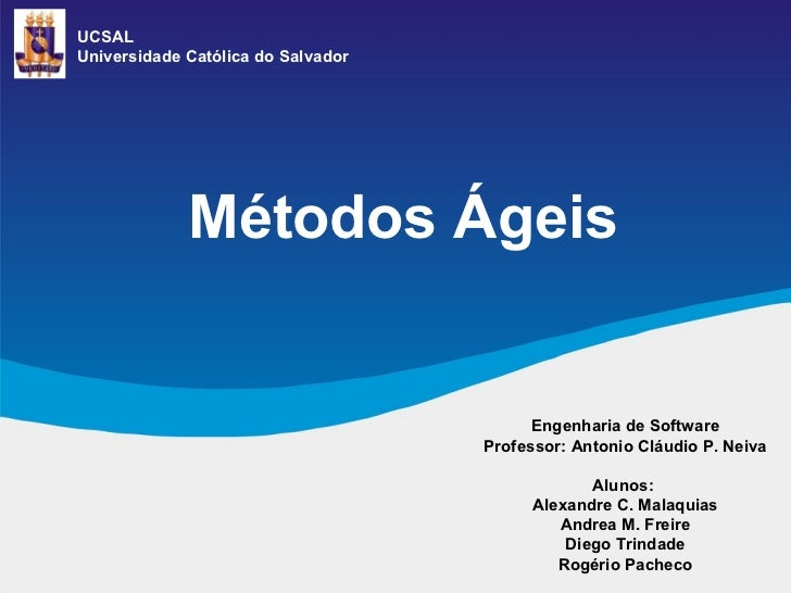 Métodos Ágeis Engenharia de Software Professor: Antonio Cláudio P. Neiva Alunos:  Alexandre C. Malaquias Andrea M. Freire ...