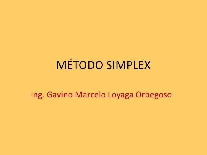 MÉTODO SIMPLEX<br />Ing. Gavino Marcelo Loyaga Orbegoso<br />