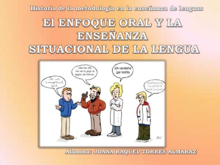 La enseñanza situacional de la lengua es un método de enseñanza quesurgió en Gran Bretaña como producto de la evolución de...