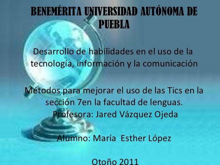 BENEMÉRITA UNIVERSIDAD AUTÓNOMA DE PUEBLA Desarrollo de habilidades en el uso de la  tecnología, información y la comunica...
