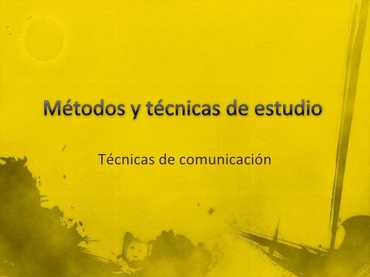 Métodos y técnicas de estudio <br />Técnicas de comunicación <br />