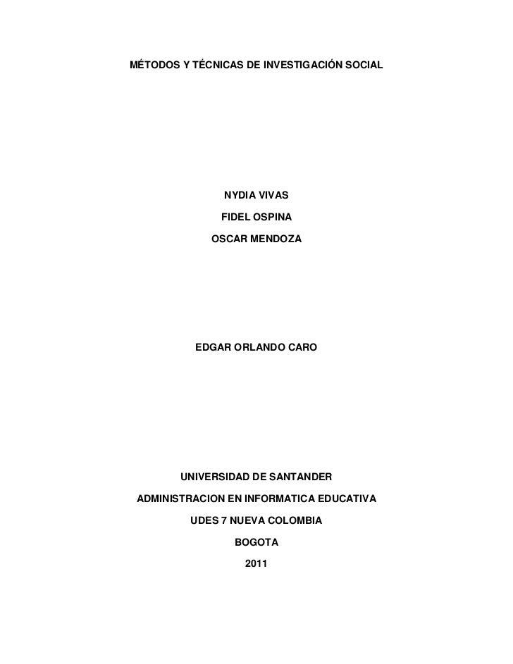 MÉTODOS Y TÉCNICAS DE INVESTIGACIÓN SOCIAL<br />NYDIA VIVAS<br />FIDEL OSPINA<br />OSCAR MENDOZA<br />EDGAR ORLANDO CARO<b...