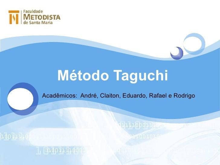 Método Taguchi Acadêmicos :  André,  Claiton , Eduardo, Rafael e Rodrigo