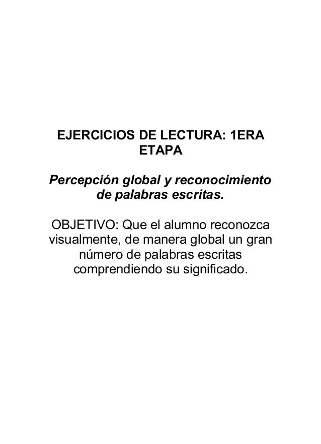 EJERCICIOS DE LECTURA: 1ERA ETAPA Percepción global y reconocimiento de palabras escritas. OBJETIVO: Que el alumno reconoz...