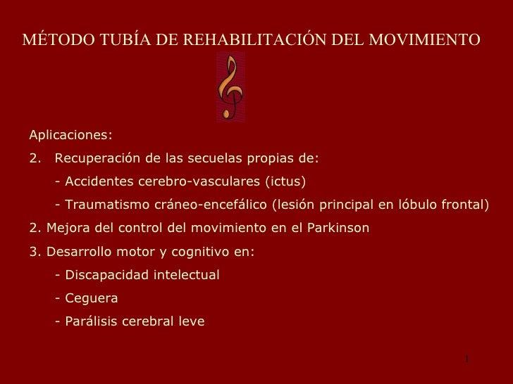 MÉTODO TUBÍA DE REHABILITACIÓN DEL MOVIMIENTO  <ul><li>Aplicaciones: </li></ul><ul><li>Recuperación de las secuelas propia...