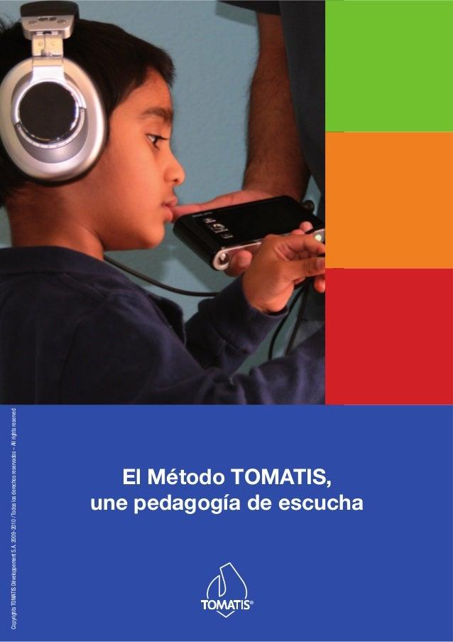 El Método TOMATIS, une pedagogía de escucha CopyrightsTOMATISDéveloppementS.A.2009-2010/Todoslosderechosreservados–Allrigh...