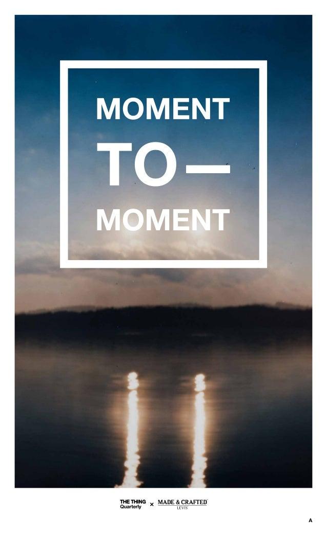 2 moment to moment Gwen Allen 04 Susan O'Malley 07, 20 Will Brown 08 Jason Kalogiros 10 Starlee Kine 12, 16 Harrell Fletch...