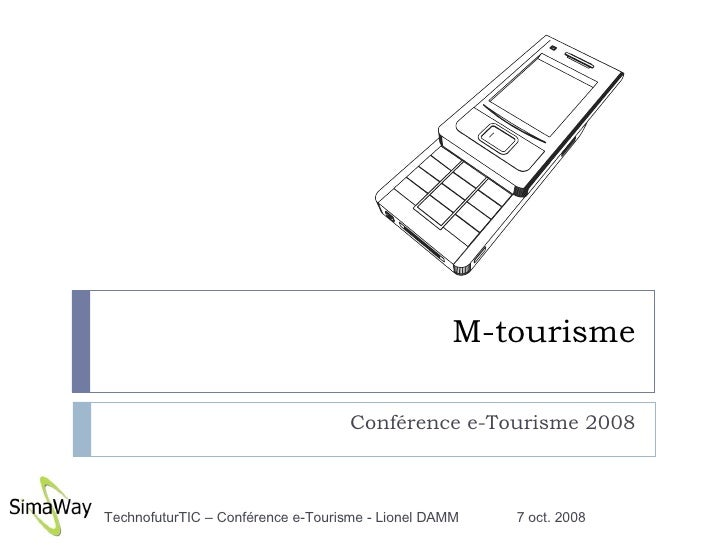 M-tourisme Conférence e-Tourisme 2008 7 oct. 2008 TechnofuturTIC – Conférence e-Tourisme - Lionel DAMM