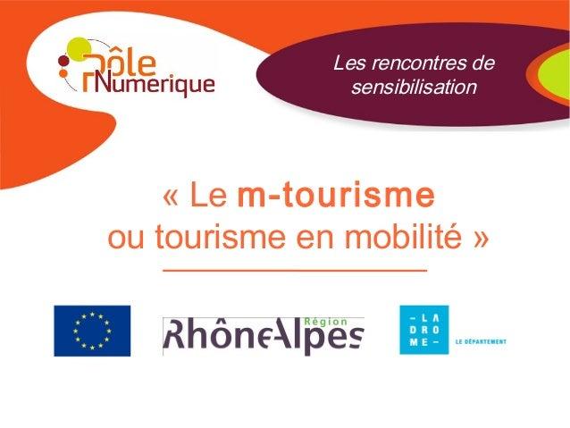 «Le m-tourisme ou tourisme en mobilité» Les rencontres de sensibilisation