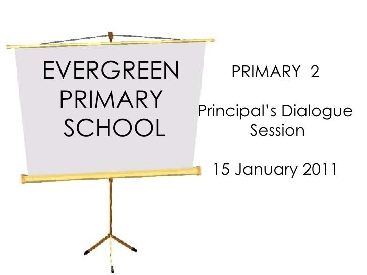 EVERGREEN  PRIMARY  SCHOOL PRIMARY  2 Principal's Dialogue Session 15 January 2011