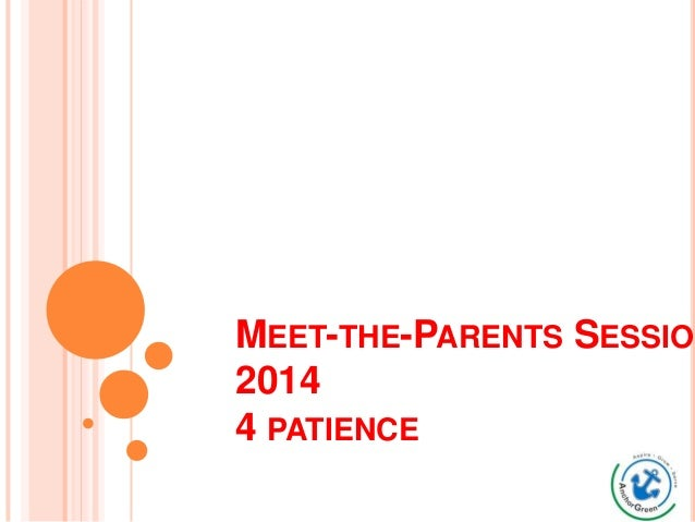MEET-THE-PARENTS SESSION 2014 4 PATIENCE 4 Fabulous