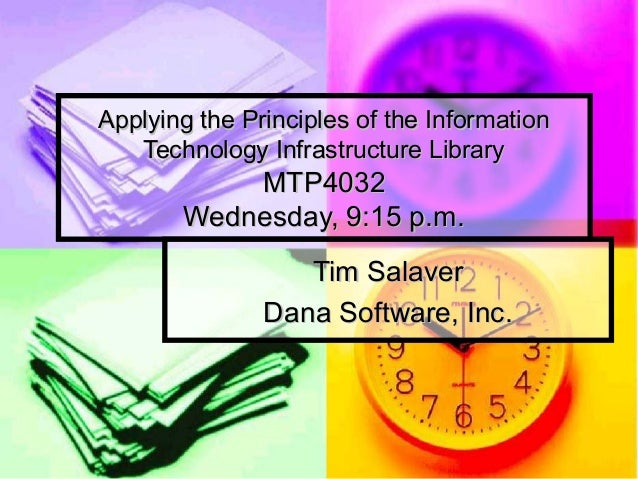 Applying the Principles of the Information   Technology Infrastructure Library           MTP4032       Wednesday, 9:15 p.m...