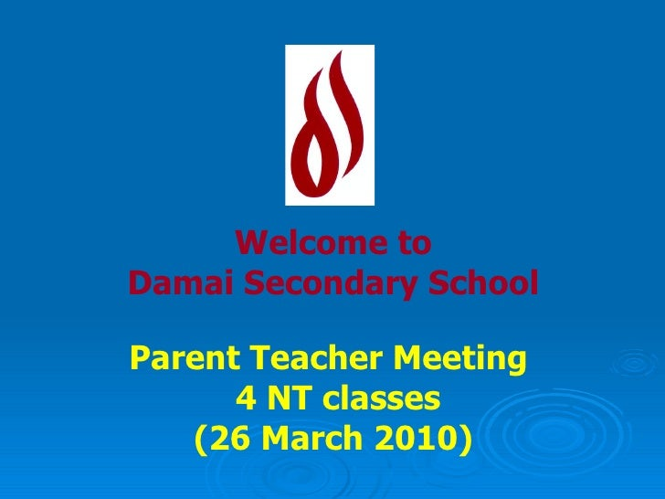 Welcome to Damai Secondary School Parent Teacher Meeting  4 NT classes (26 March 2010)