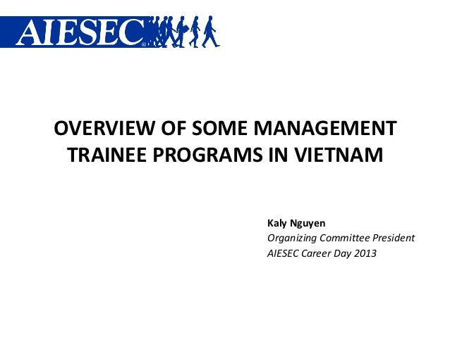 OVERVIEW OF SOME MANAGEMENT TRAINEE PROGRAMS IN VIETNAM                 Kaly Nguyen                 Organizing Committee P...