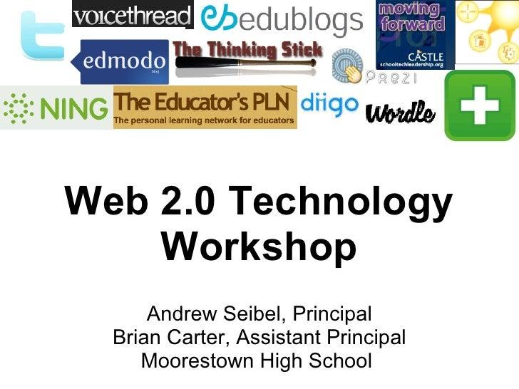 Web 2.0 Technology Workshop Andrew Seibel, Principal Brian Carter, Assistant Principal Moorestown High School