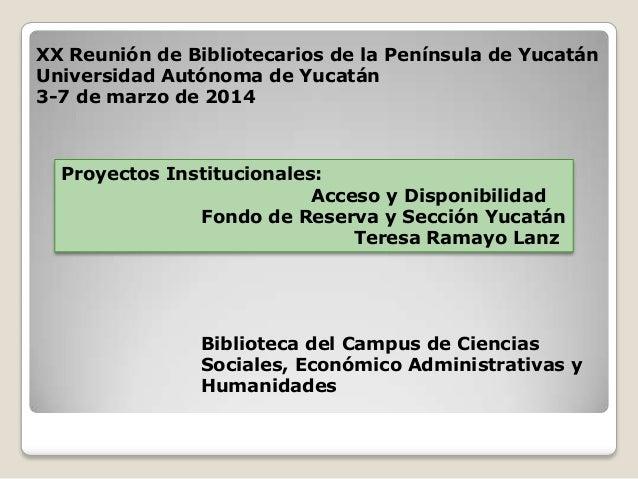 XX Reunión de Bibliotecarios de la Península de Yucatán Universidad Autónoma de Yucatán 3-7 de marzo de 2014 Proyectos Ins...