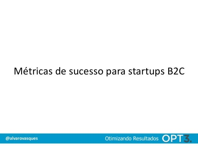 Métricas de sucesso para startups B2C