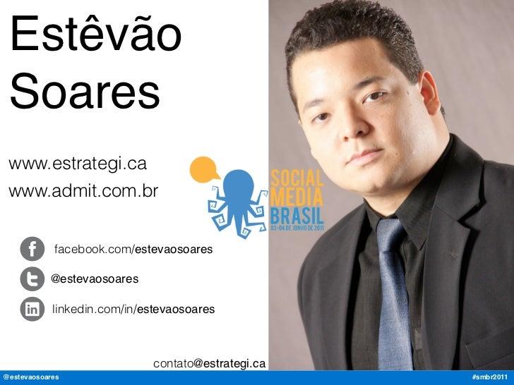 Estêvão Soares www.estrategi.ca www.admit.com.br            facebook.com/estevaosoares           @estevaosoares           ...