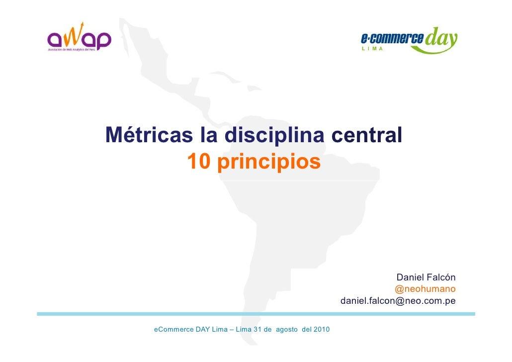 Métricas, la disciplina central - 10 principios - Daniel Falcón - AWAP - eCommerce Day Lima Perú