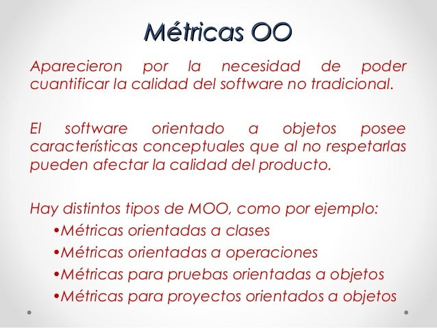 Métricas OOAparecieron por la necesidad de podercuantificar la calidad del software no tradicional.El  software     orient...