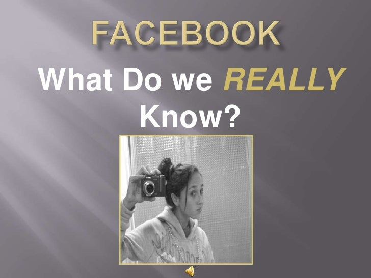 Facebook:   What do we really know?