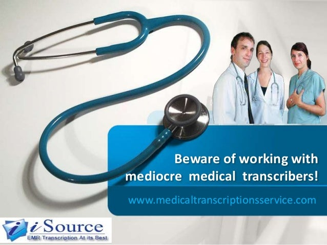 Beware of working with mediocre medical transcribers!