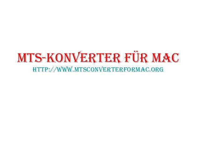 MTS-KonverTer für Mac hTTp://www.MTSconverTerforMac.org
