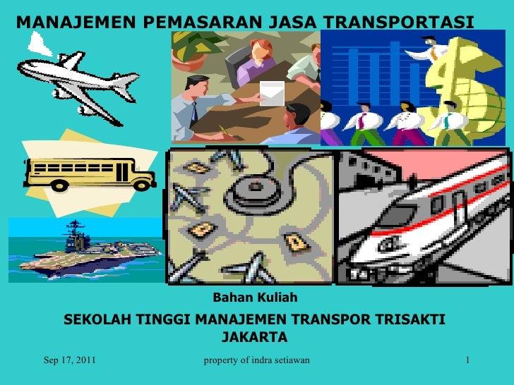 Sep 17, 2011 property of indra setiawan MANAJEMEN PEMASARAN JASA TRANSPORTASI  Bahan Kuliah SEKOLAH TINGGI MANAJEMEN TRANS...