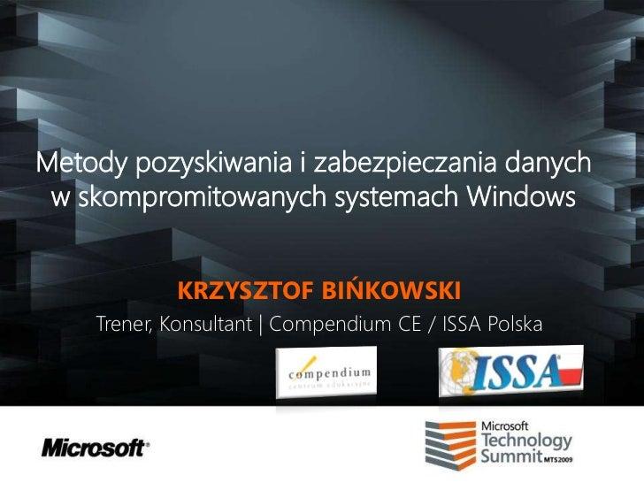 Mts2009   krzysztof binkowski - metody pozyskiwania i zabezpieczania danych w skompromitowanych systemach windows v2