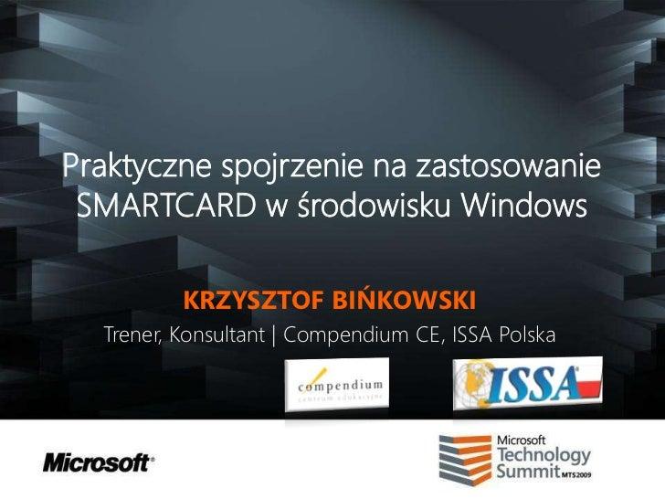 Praktyczne spojrzenie na zastosowanie SMARTCARD w środowisku Windows          KRZYSZTOF BIŃKOWSKI  Trener, Konsultant | Co...