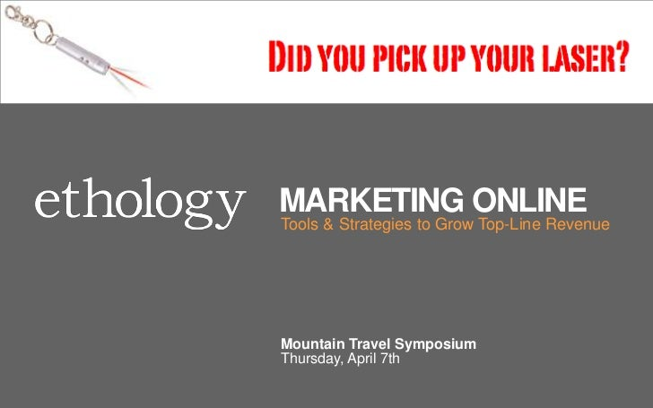 Mountain Travel Symposium 2011 - Online Marketing Tools and Tips, Content Marketing, Social Media, Mobile, Digital Marketing Strategy, Travel, Hospitality, Content Strategy, Online Marketing, Mike Corak, ethology