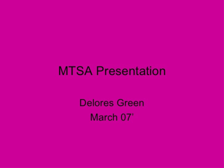 MTSA Presentation   Delores Green     March 07'