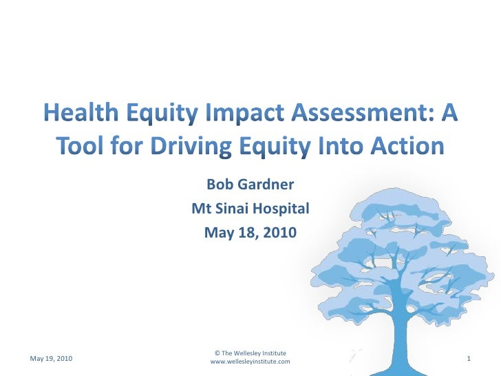 Health Equity Impact Assessment: A Tool for Driving Equity Into Action May 18,2010