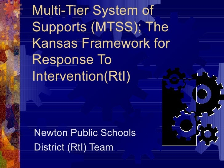Multi-Tier System of Supports (MTSS); The Kansas Framework for Response To Intervention(RtI)  Newton Public Schools  Distr...