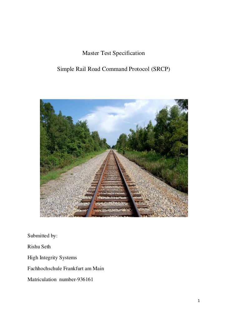 Master Test Specification             Simple Rail Road Command Protocol (SRCP)Submitted by:Rishu SethHigh Integrity System...