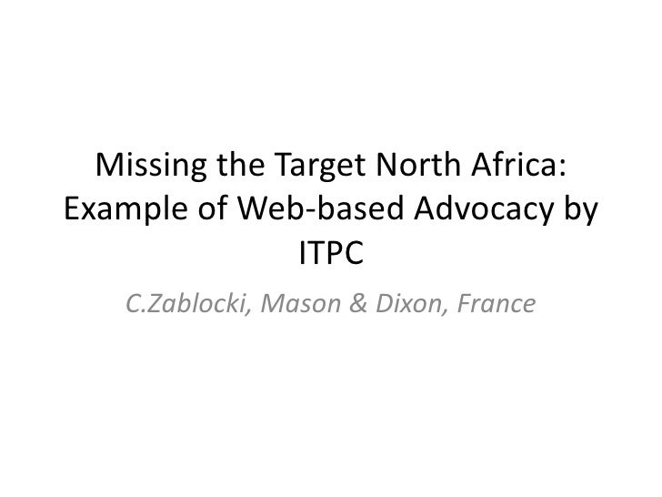 Missing the Target North Africa:Example of Web-based Advocacy by               ITPC   C.Zablocki, Mason & Dixon, France