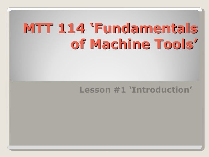MTT 114 'Fundamentals of Machine Tools' Lesson #1 'Introduction'