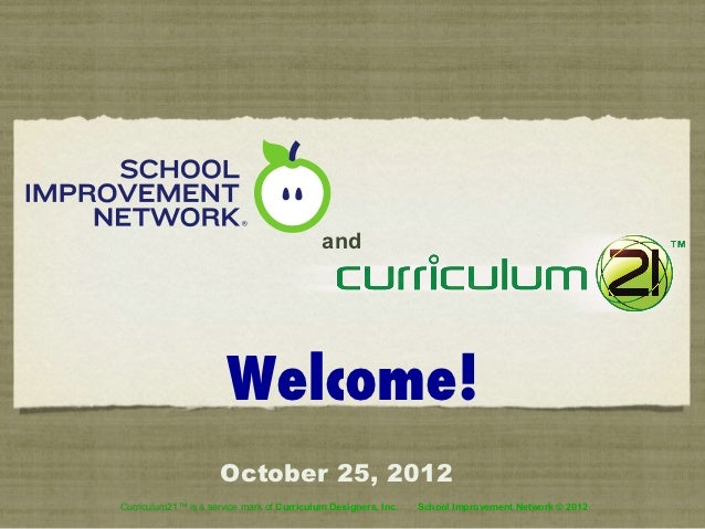 and                       Welcome!                     October 25, 2012Curriculum21™ is a service mark of Curriculum Desig...