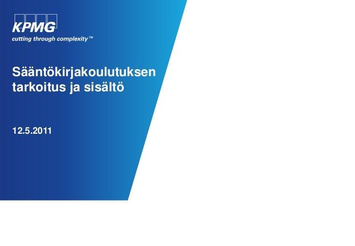 Sääntökirjakoulutuksen tarkoitus ja sisältö12.5.2011<br />
