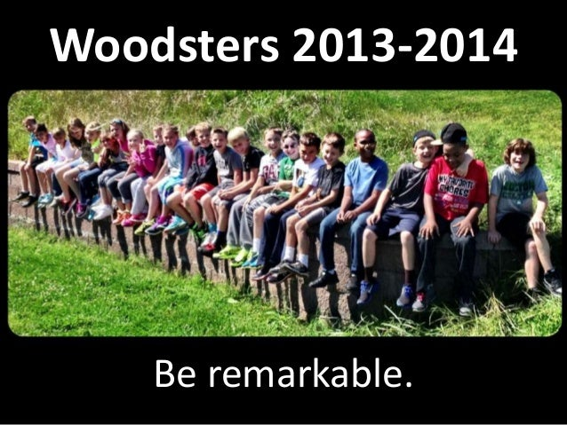 Woodsters 2013-2014 Be remarkable.