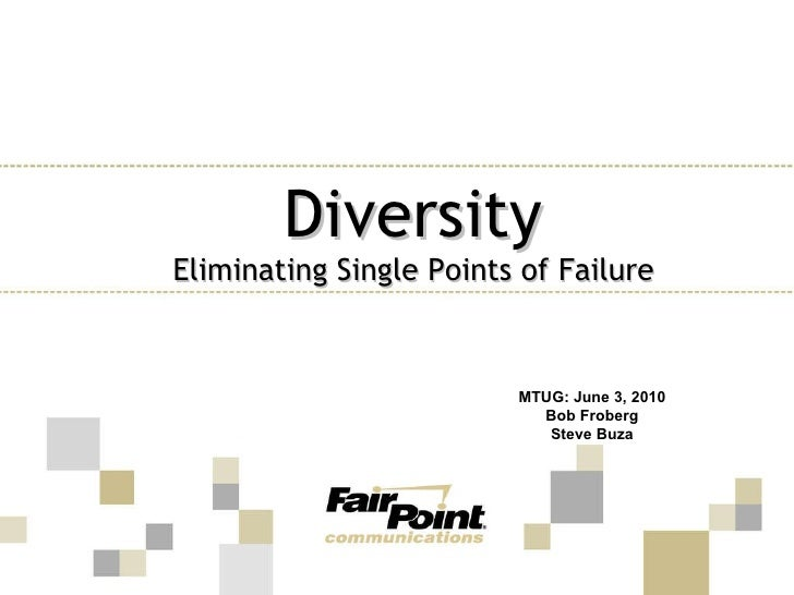 Diversity Eliminating Single Points of Failure MTUG: June 3, 2010 Bob Froberg Steve Buza