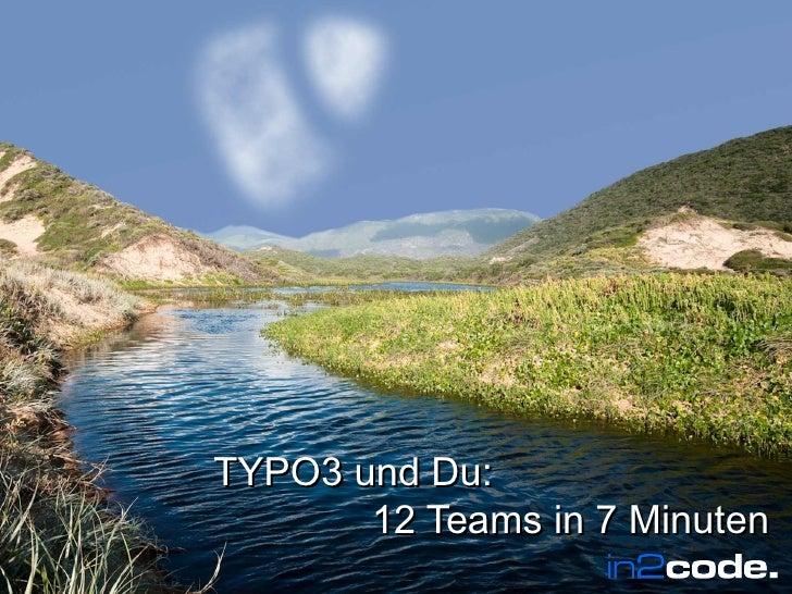 Wir leben TYPO3              TYPO3 und Du:                     12 Teams in 7 MinutenWir leben TYPO3                       ...